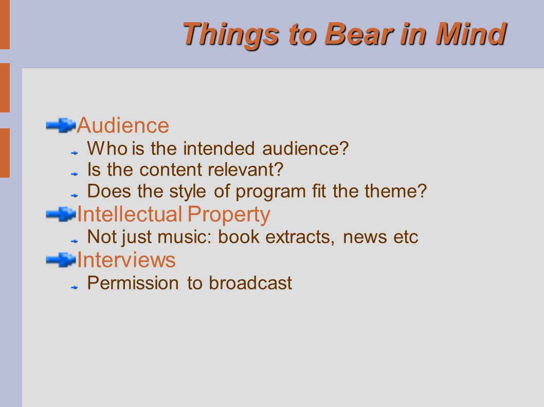 Things to Bear in Mind Audience Who is the intended audience.