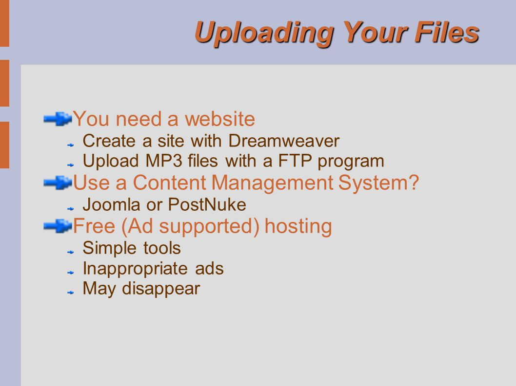 Uploading Your Files You need a website Create a site with Dreamweaver Upload MP3 files with a FTP program Use a Content Management System.
