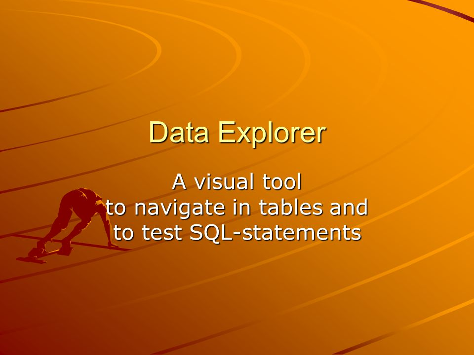 Data Explorer A visual tool to navigate in tables and to test SQL-statements