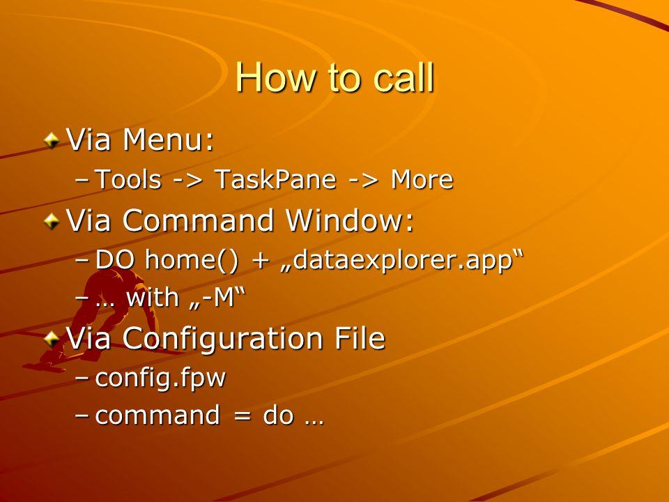"""How to call Via Menu: –Tools -> TaskPane -> More Via Command Window: –DO home() + """"dataexplorer.app –… with """"-M Via Configuration File –config.fpw –command = do …"""