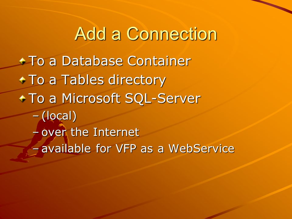 Add a Connection To a Database Container To a Tables directory To a Microsoft SQL-Server –(local) –over the Internet –available for VFP as a WebService
