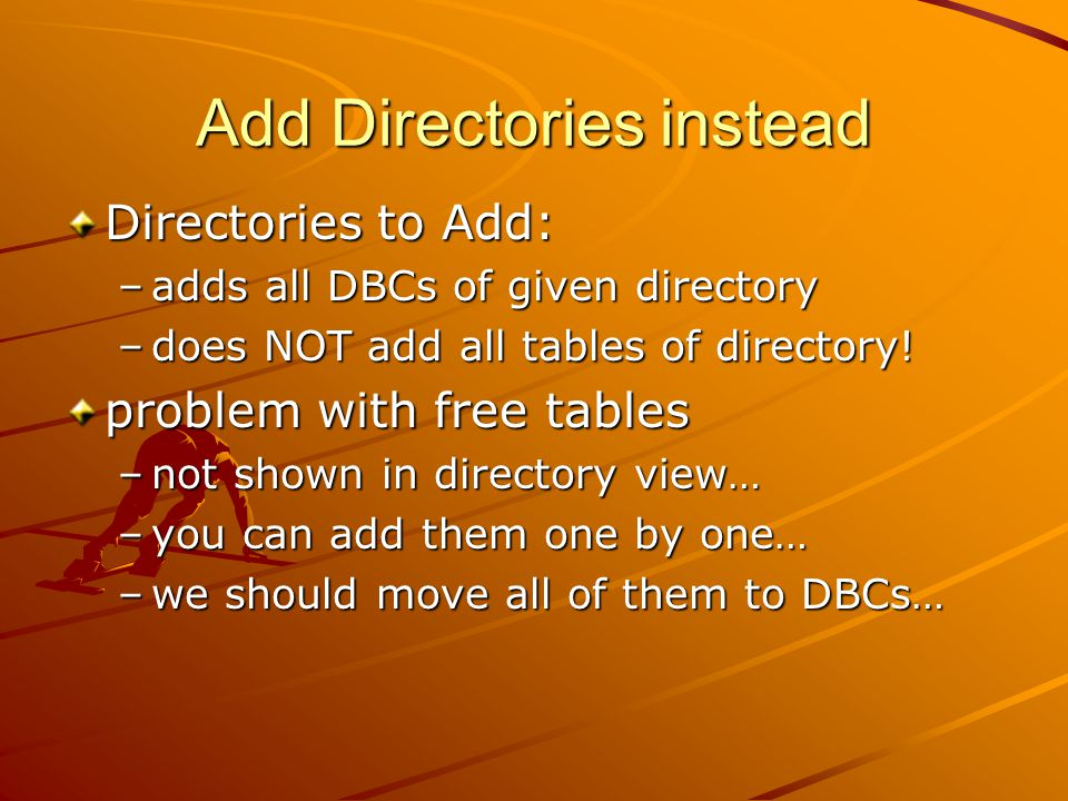 Add Directories instead Directories to Add: –adds all DBCs of given directory –does NOT add all tables of directory.