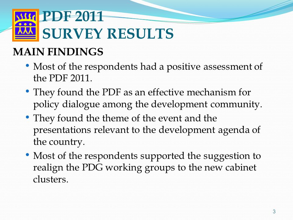MAIN FINDINGS Most of the respondents had a positive assessment of the PDF 2011. They found the PDF as an effective mechanism for policy dialogue amon