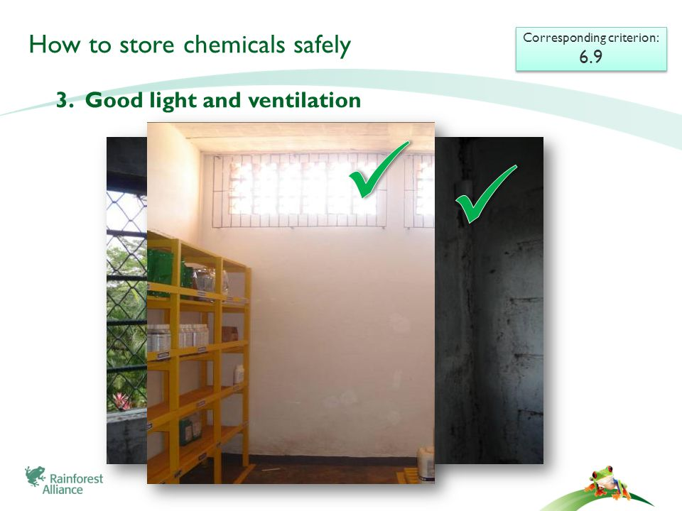 How to store chemicals safely Corresponding criterion: 6.9 Corresponding criterion: 6.9 3.