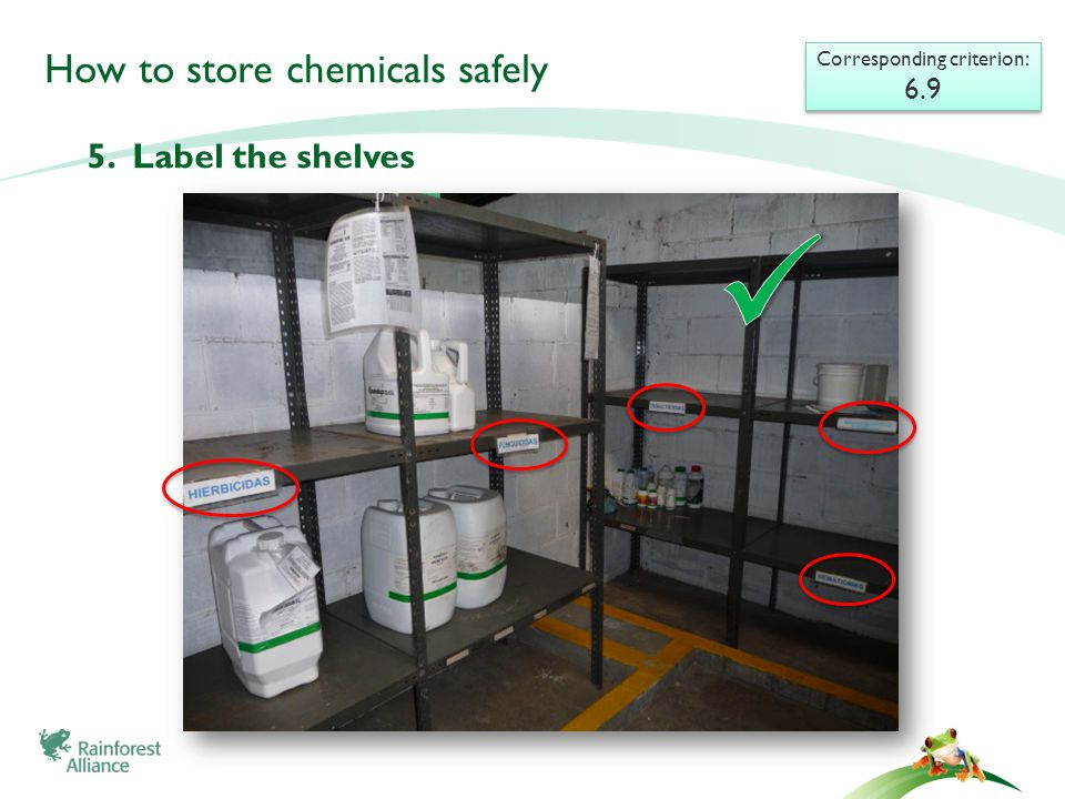 How to store chemicals safely Corresponding criterion: 6.9 Corresponding criterion: 6.9 5.