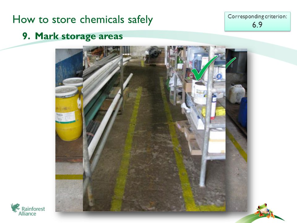 How to store chemicals safely 9. Mark storage areas Corresponding criterion: 6.9 Corresponding criterion: 6.9