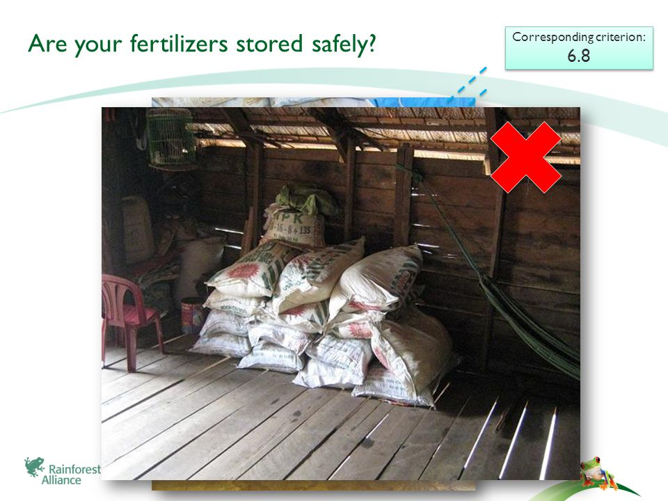 Are your fertilizers stored safely? Corresponding criterion: 6.8 Corresponding criterion: 6.8