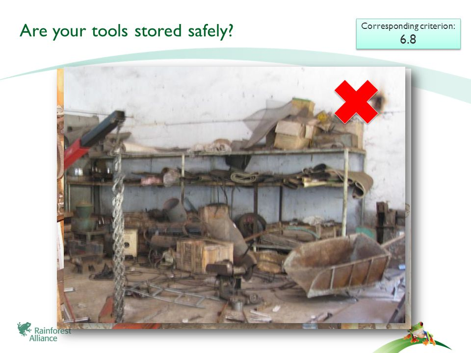 Are your tools stored safely Corresponding criterion: 6.8 Corresponding criterion: 6.8