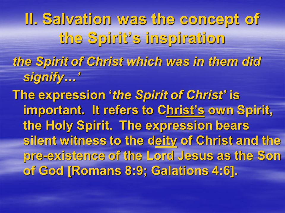 II. Salvation was the concept of the Spirit's inspiration the Spirit of Christ which was in them did signify…' The expression 'the Spirit of Christ' i