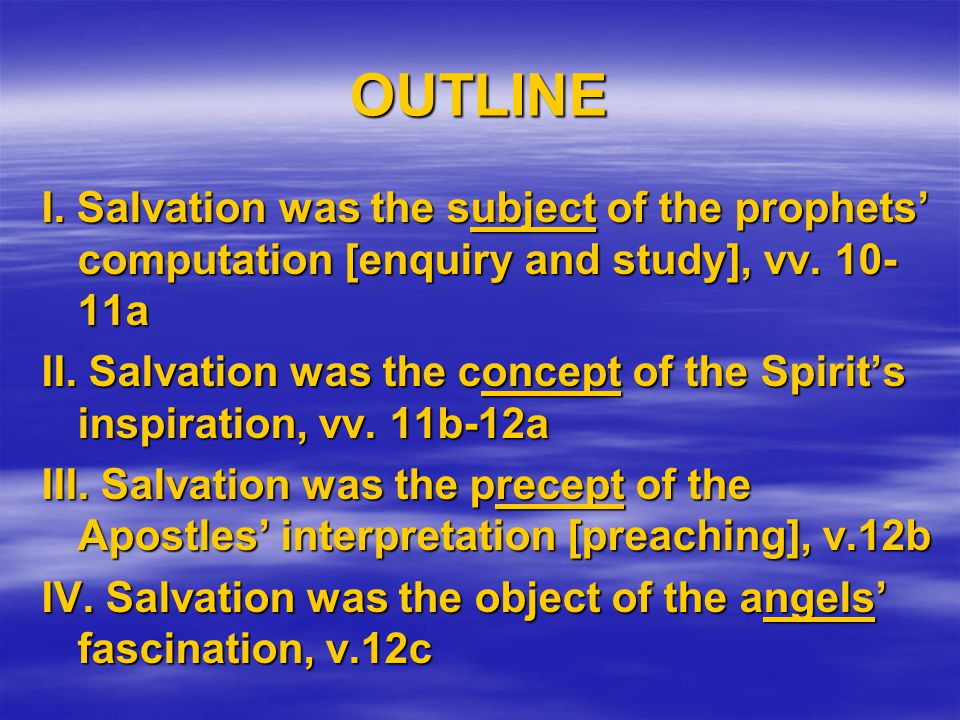 OUTLINE I. Salvation was the subject of the prophets' computation [enquiry and study], vv. 10- 11a II. Salvation was the concept of the Spirit's inspi