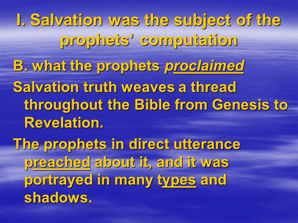 B. what the prophets proclaimed Salvation truth weaves a thread throughout the Bible from Genesis to Revelation. The prophets in direct utterance prea
