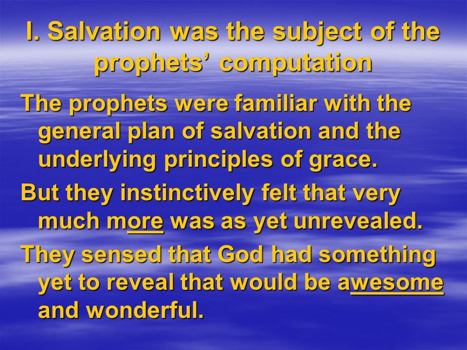The prophets were familiar with the general plan of salvation and the underlying principles of grace.