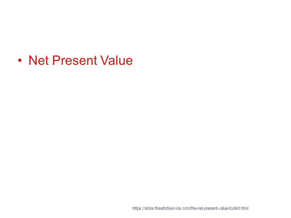 Net Present Value https://store.theartofservice.com/the-net-present-value-toolkit.html
