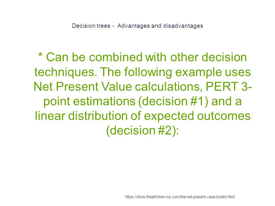 Decision trees - Advantages and disadvantages 1 * Can be combined with other decision techniques.