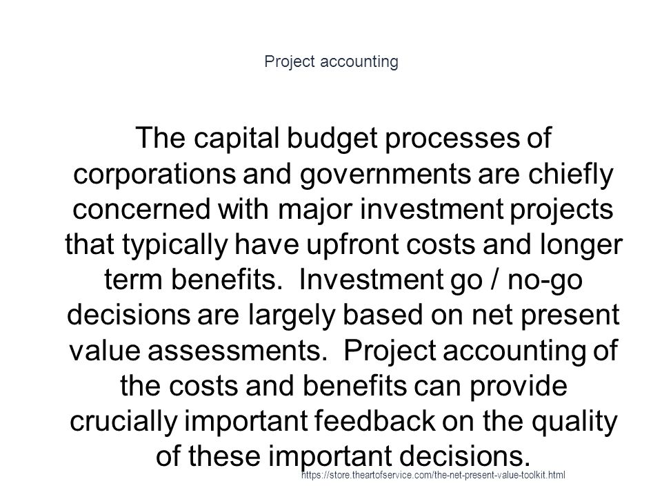 Project accounting 1 The capital budget processes of corporations and governments are chiefly concerned with major investment projects that typically have upfront costs and longer term benefits.