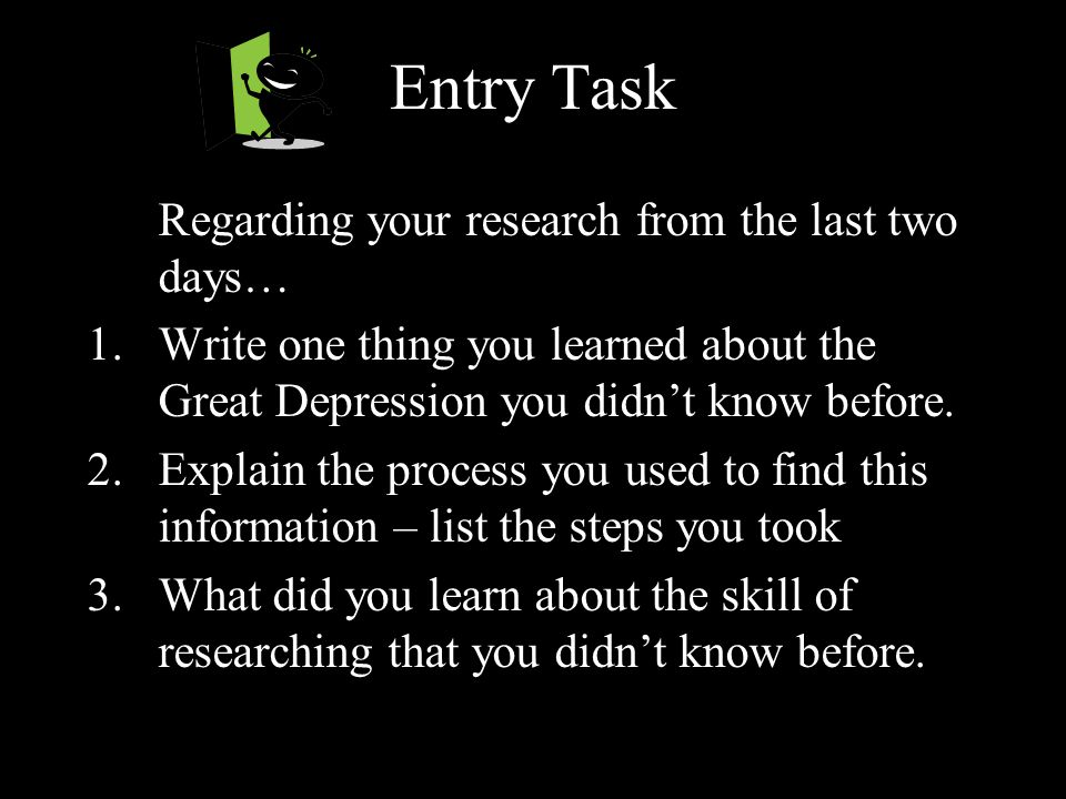 Entry Task Regarding your research from the last two days… 1.Write one thing you learned about the Great Depression you didn't know before. 2.Explain