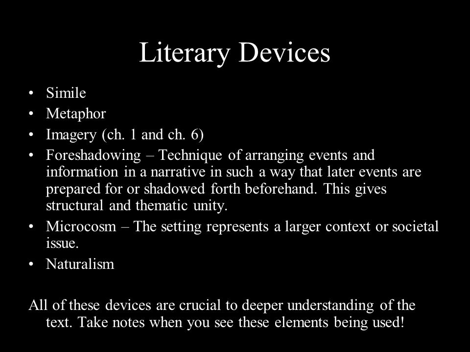Literary Devices Simile Metaphor Imagery (ch. 1 and ch. 6) Foreshadowing – Technique of arranging events and information in a narrative in such a way