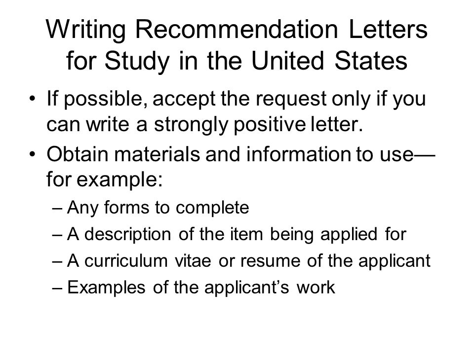 Writing Recommendation Letters for Study in the United States If possible, accept the request only if you can write a strongly positive letter.