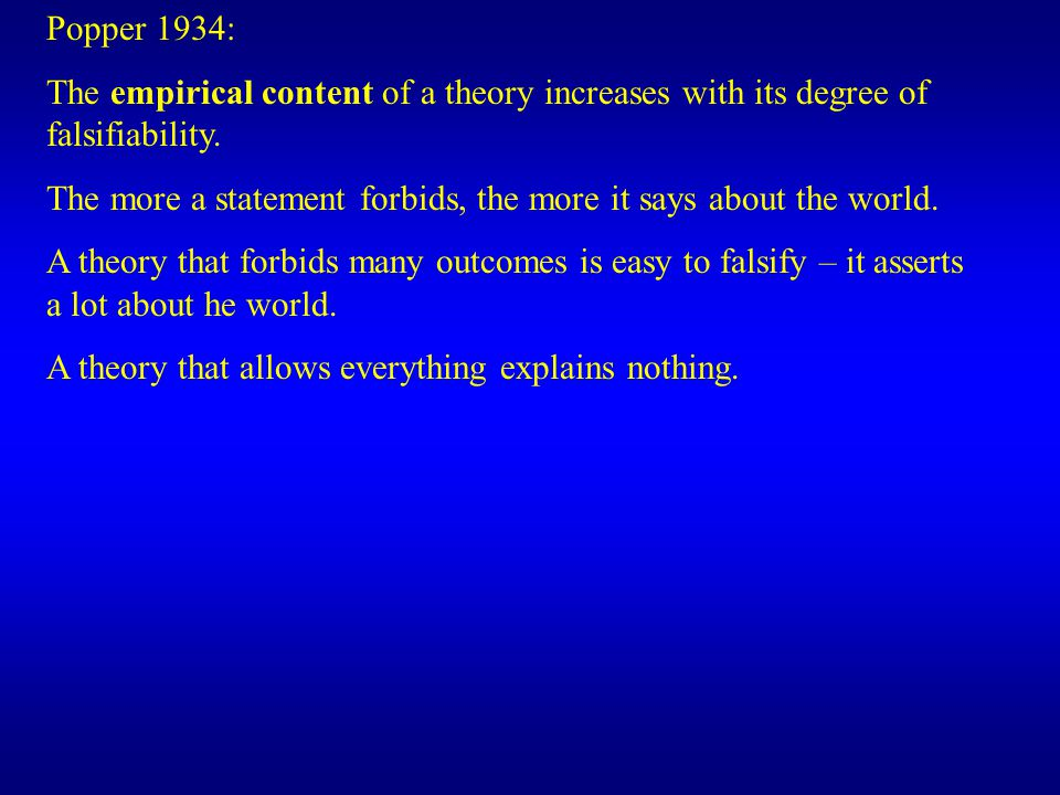 Popper 1934: The empirical content of a theory increases with its degree of falsifiability.