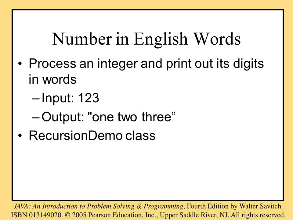 Number in English Words Process an integer and print out its digits in words –Input: 123 –Output: one two three RecursionDemo class