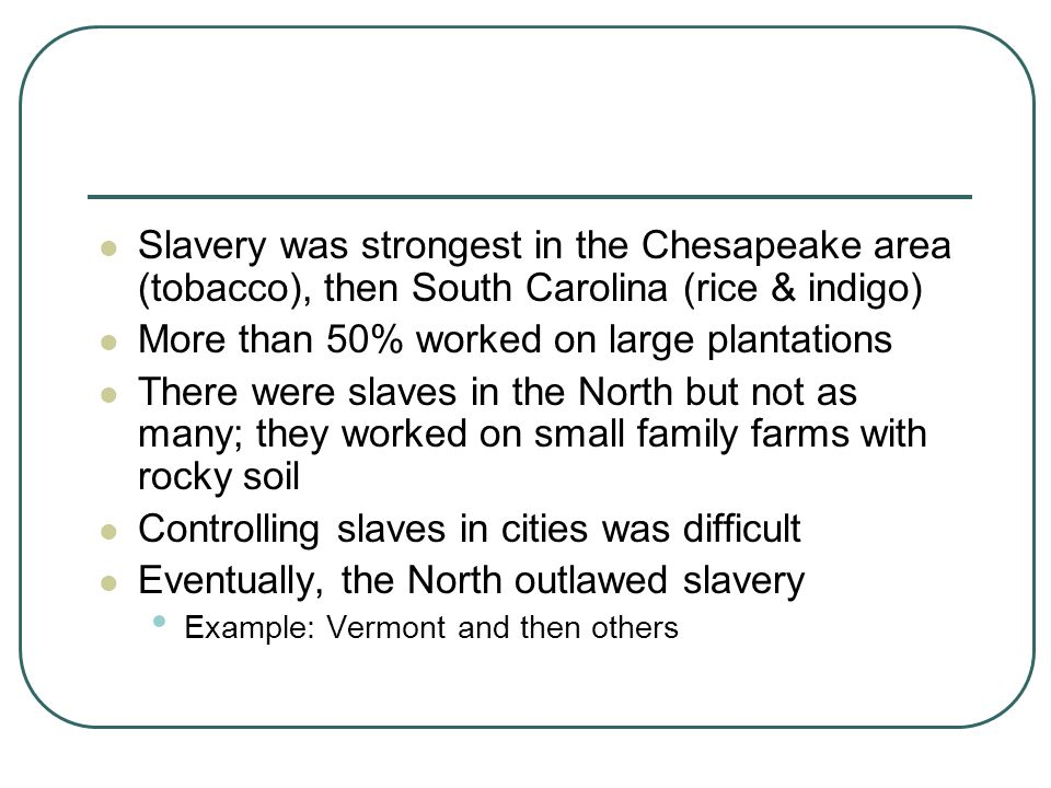 Even though the North outlawed slavery, they didn't think blacks should have equal rights or share in the same privileges as whites The North, at this time, didn't impose abolition on the South However, the importation of slaves was outlawed after 1808