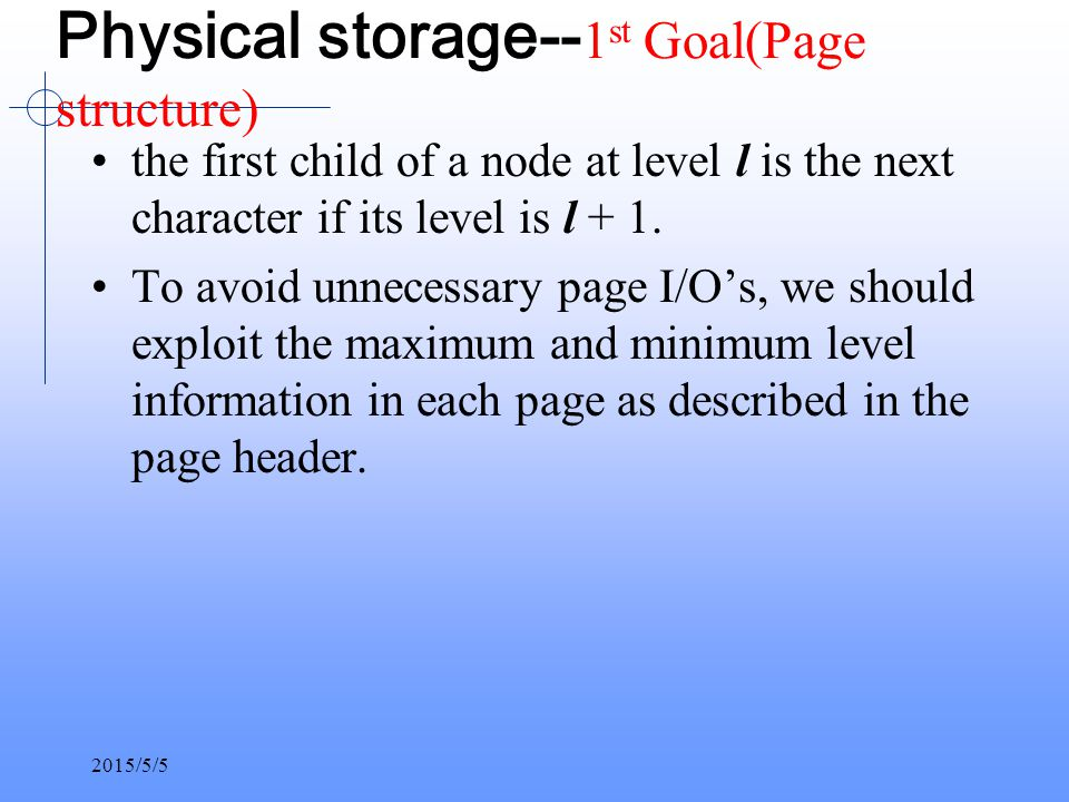 2015/5/5 Physical storage-- 1 st Goal(Page structure) the first child of a node at level l is the next character if its level is l + 1.