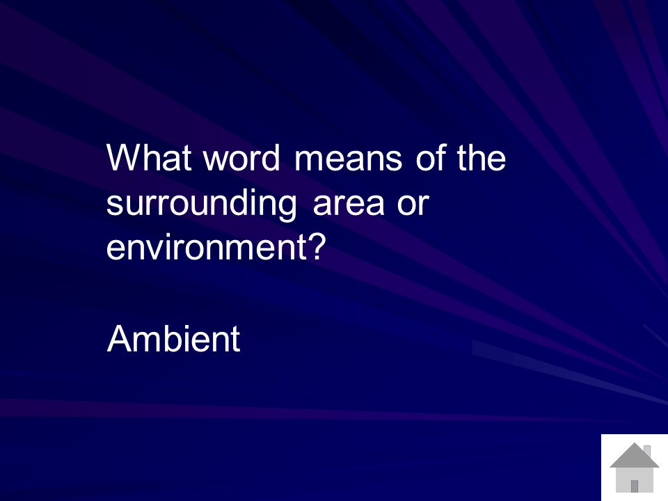 What word means of the surrounding area or environment? Ambient