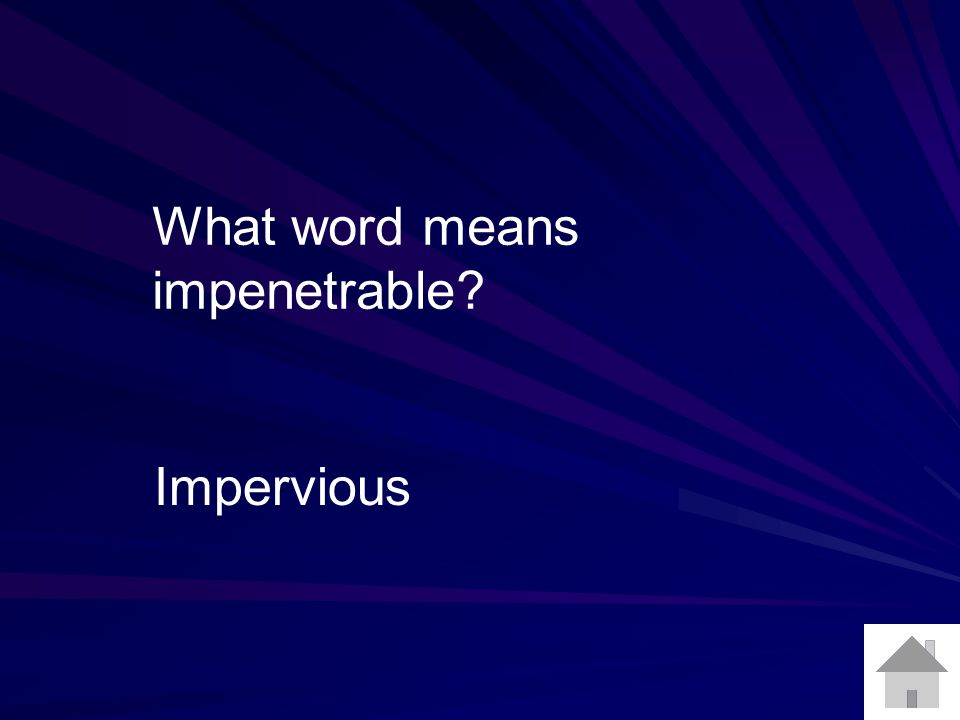 What word means impenetrable? Impervious