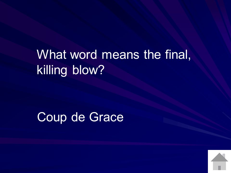 What word means the final, killing blow? Coup de Grace