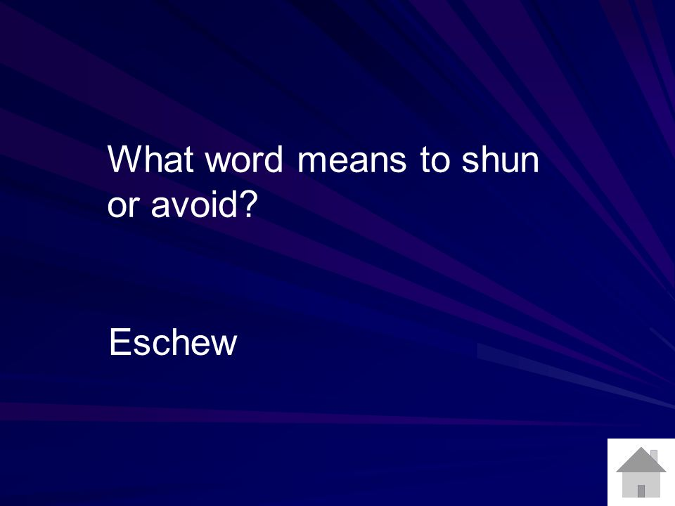What word means to shun or avoid? Eschew