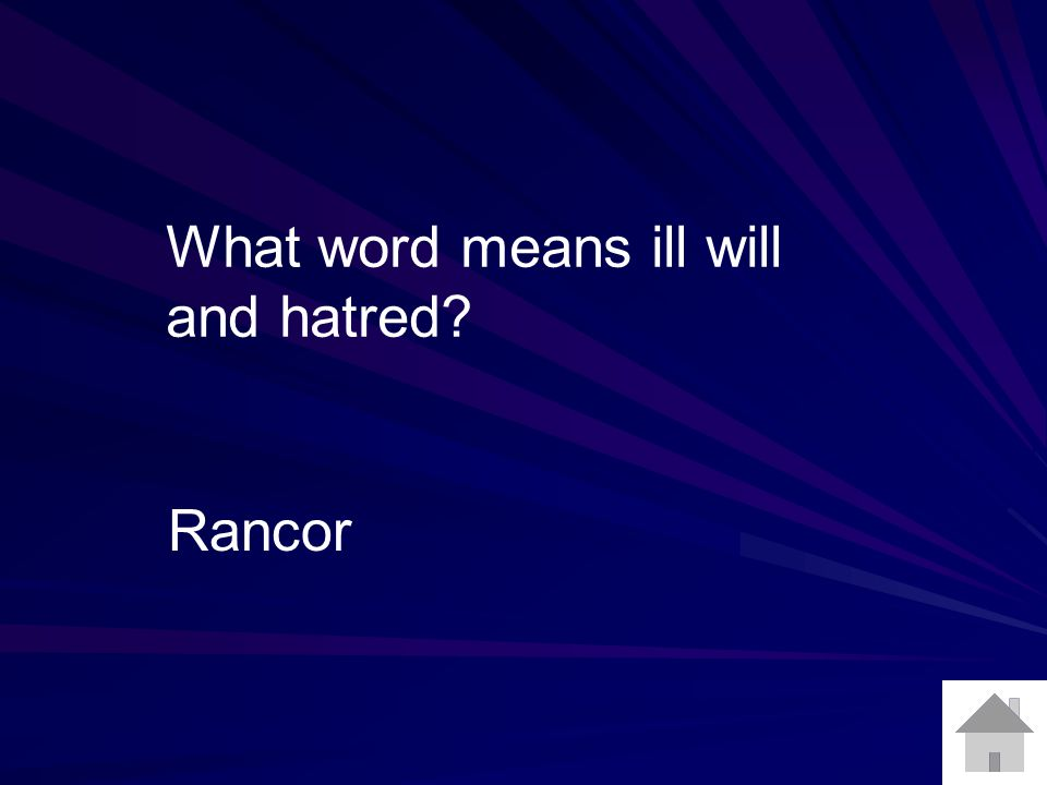 What word means ill will and hatred? Rancor