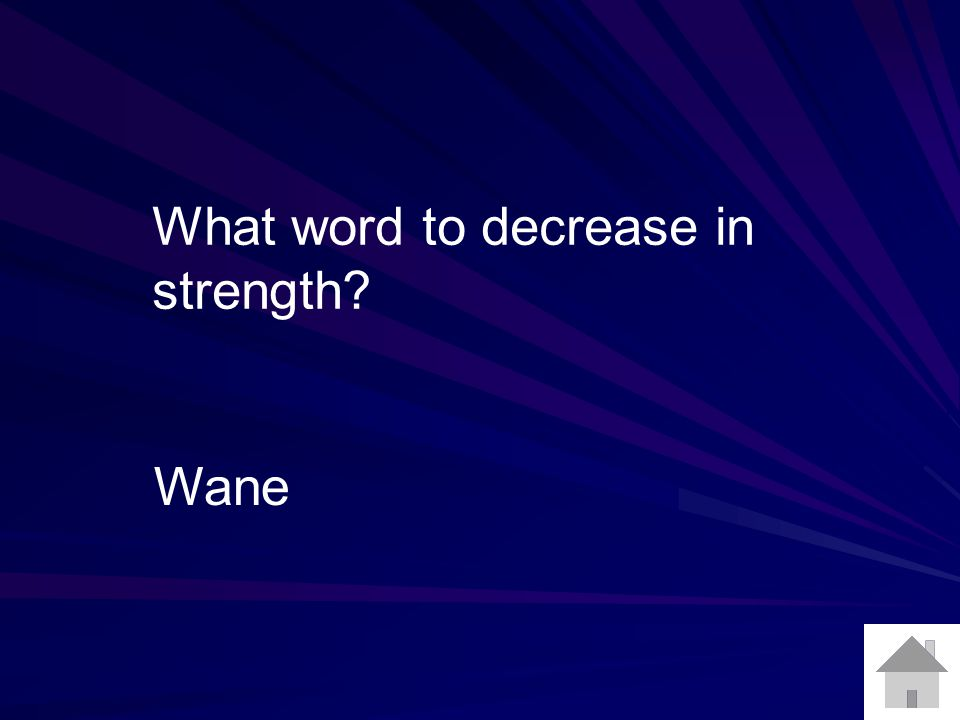 What word to decrease in strength? Wane