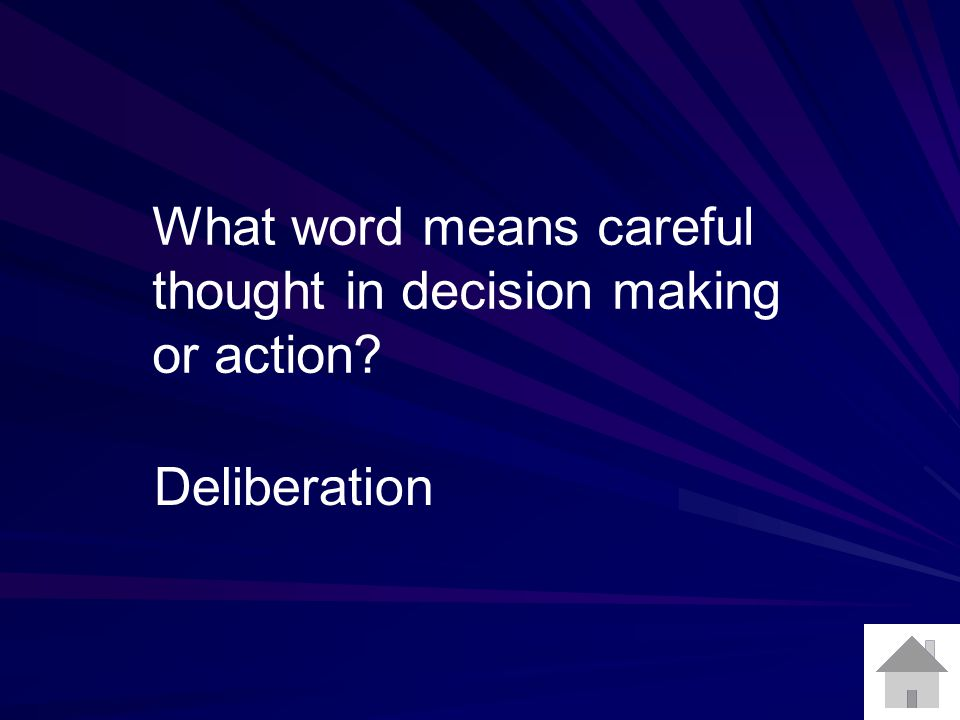 What word means careful thought in decision making or action Deliberation