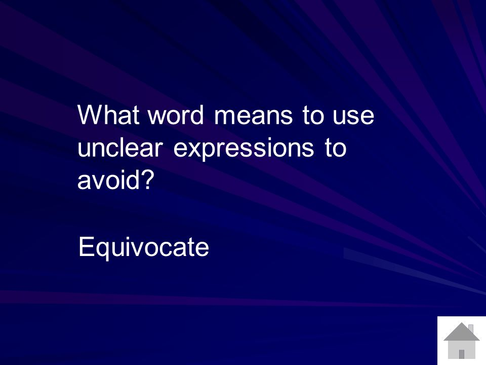 What word means to use unclear expressions to avoid Equivocate