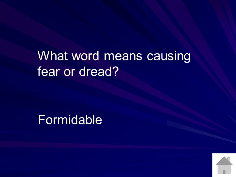 What word means causing fear or dread? Formidable