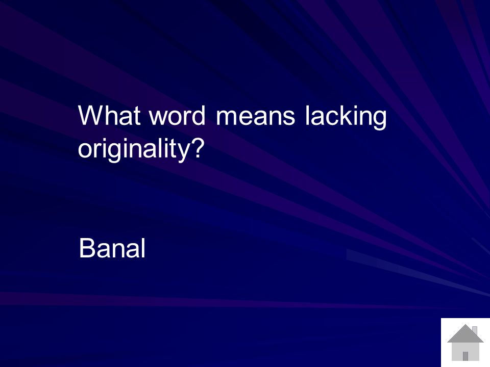 What word means lacking originality Banal