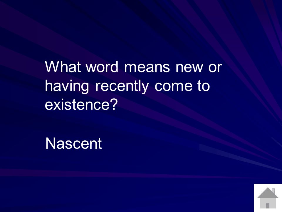 What word means new or having recently come to existence Nascent