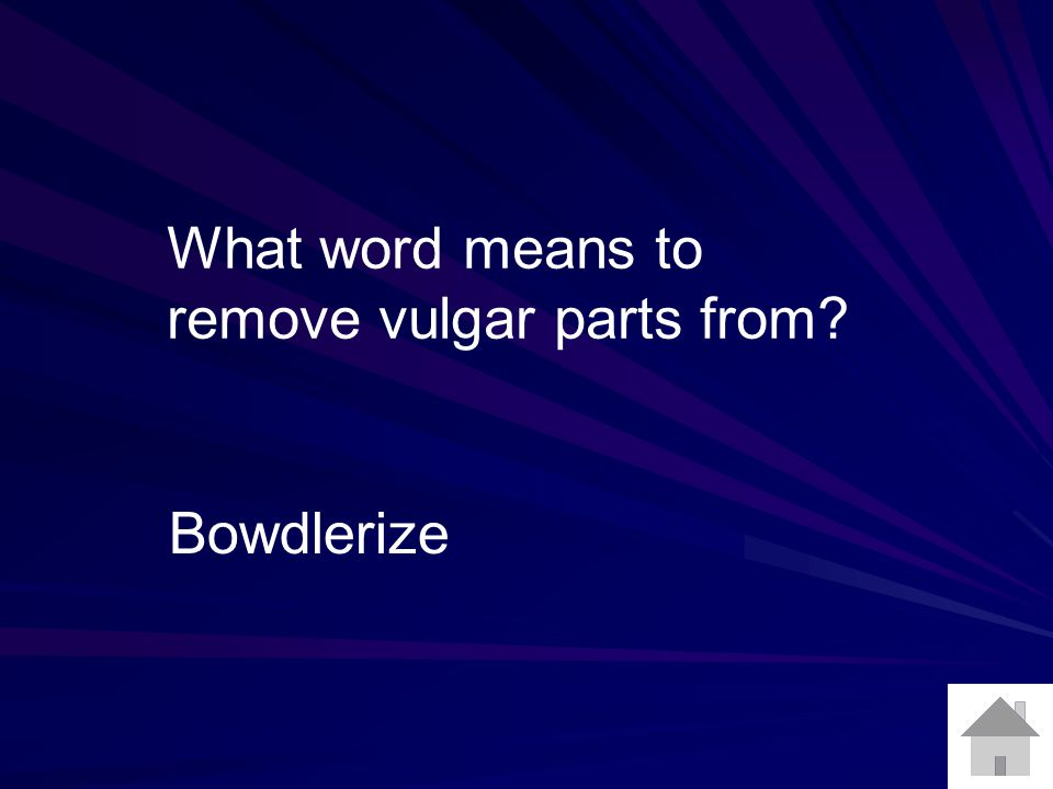 What word means to remove vulgar parts from? Bowdlerize