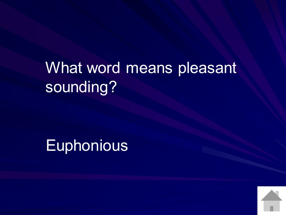 What word means pleasant sounding? Euphonious