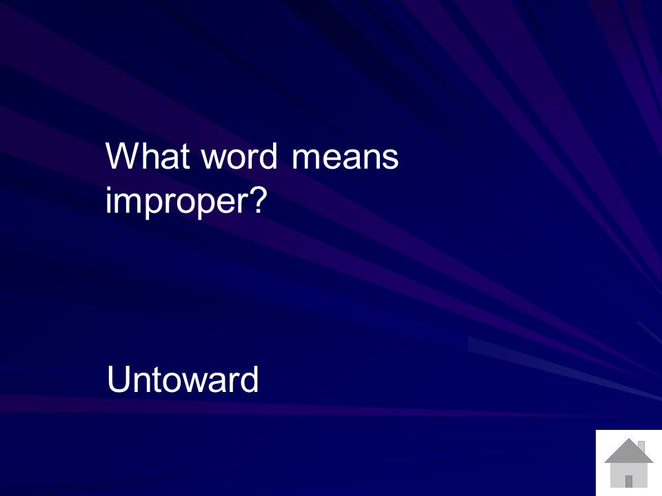 What word means improper? Untoward