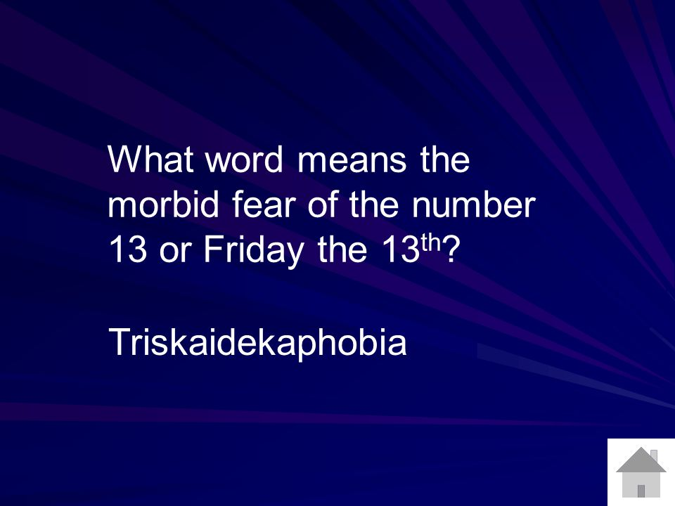 What word means the morbid fear of the number 13 or Friday the 13 th ? Triskaidekaphobia