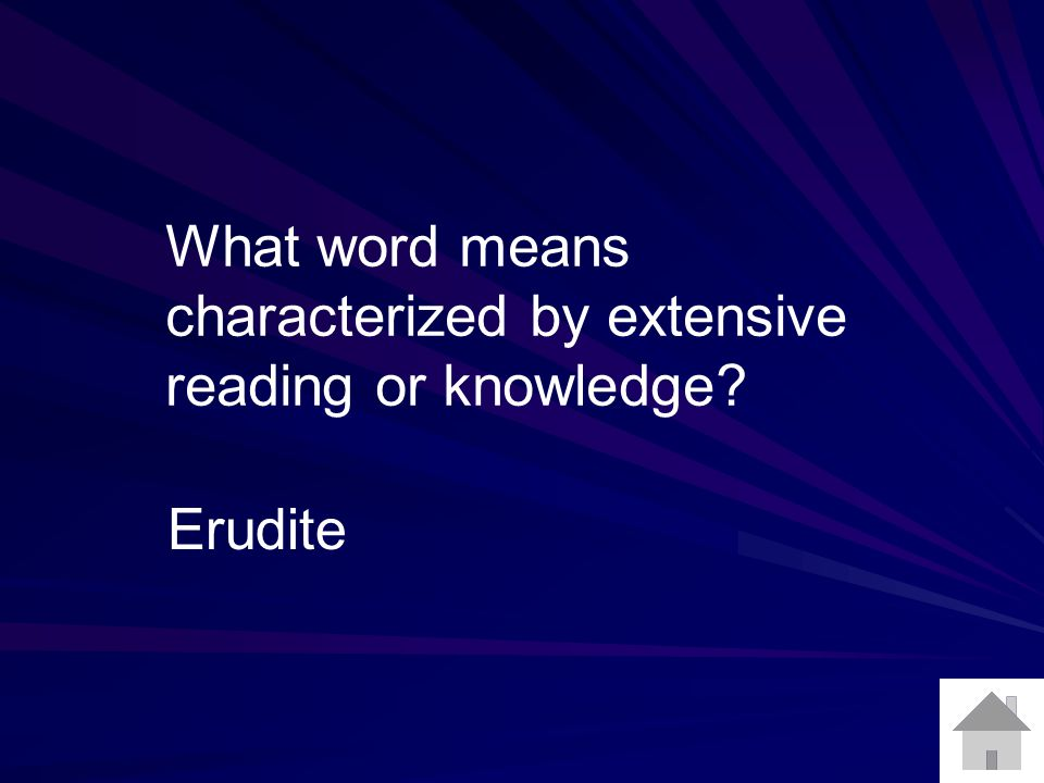 What word means characterized by extensive reading or knowledge? Erudite