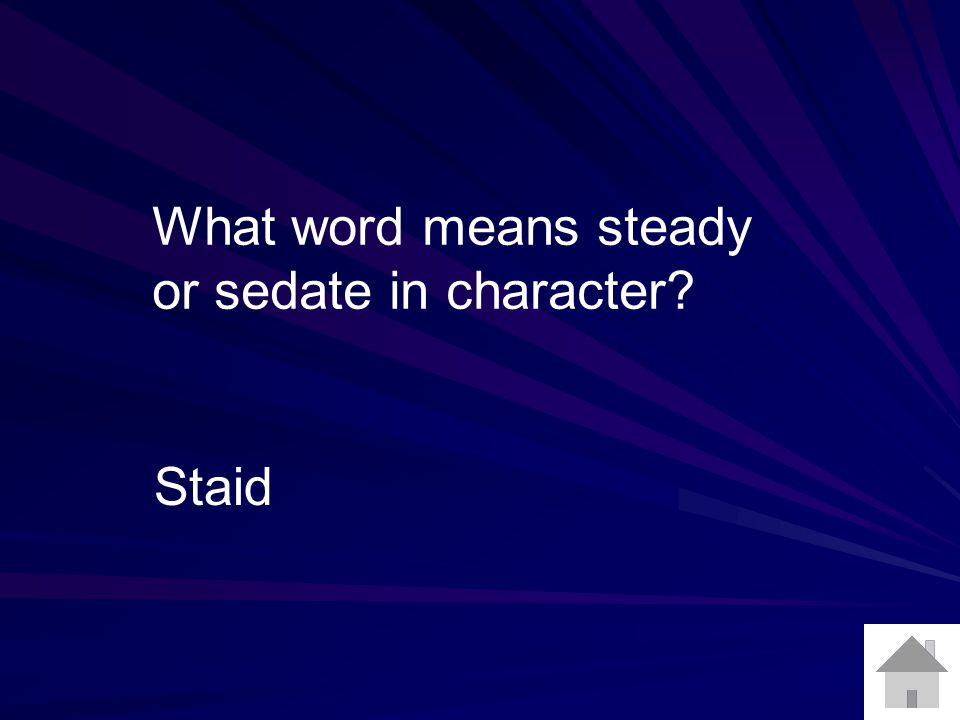 What word means steady or sedate in character? Staid
