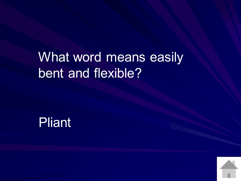 What word means easily bent and flexible Pliant