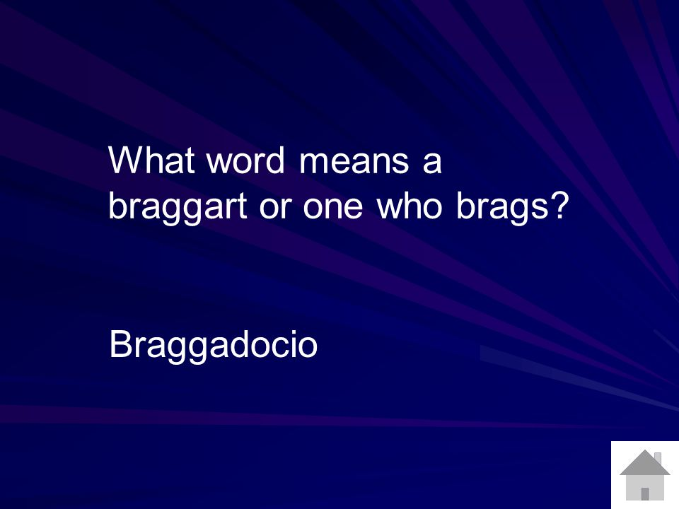 What word means a braggart or one who brags? Braggadocio