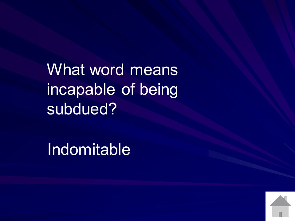 What word means incapable of being subdued Indomitable