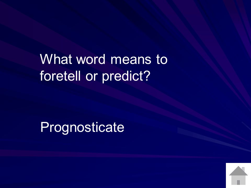 What word means to foretell or predict? Prognosticate