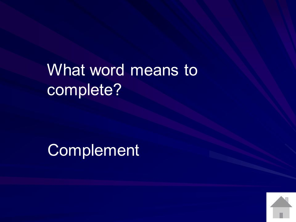What word means to complete? Complement