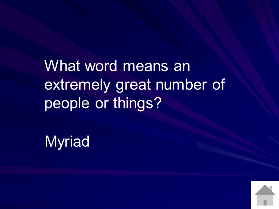What word means an extremely great number of people or things? Myriad