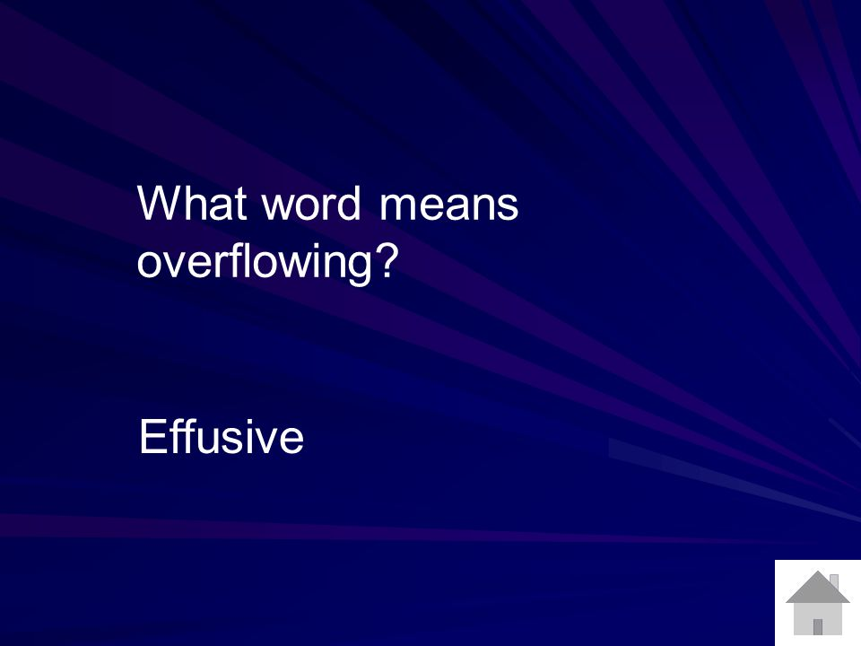 What word means overflowing? Effusive